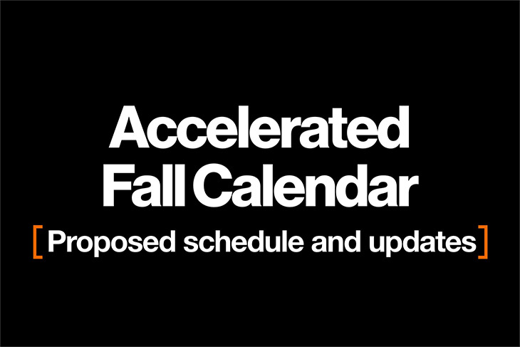 Accelerated Fall Calendar: Proposed schedule and updates.