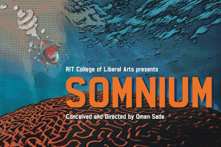 poster for RIT College of Liberal Arts presents SOMNIUM, conceived and directed by Omen Sade.