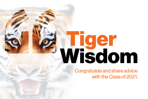 Tiger Wisdom Congratulate and share advice with the Class of 2021