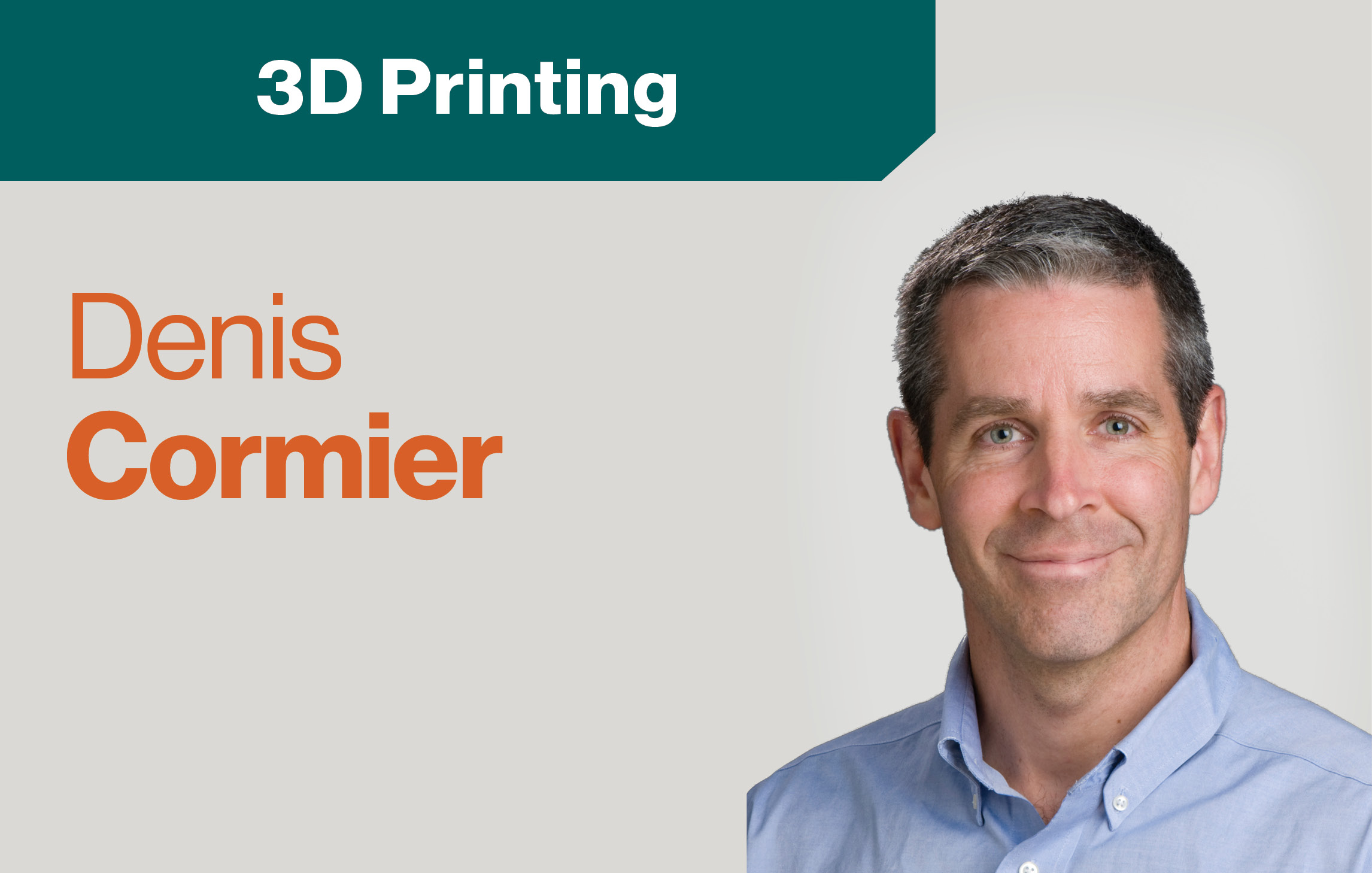 img: Denis Cormier   Text: 3D Printing Denis Cormier