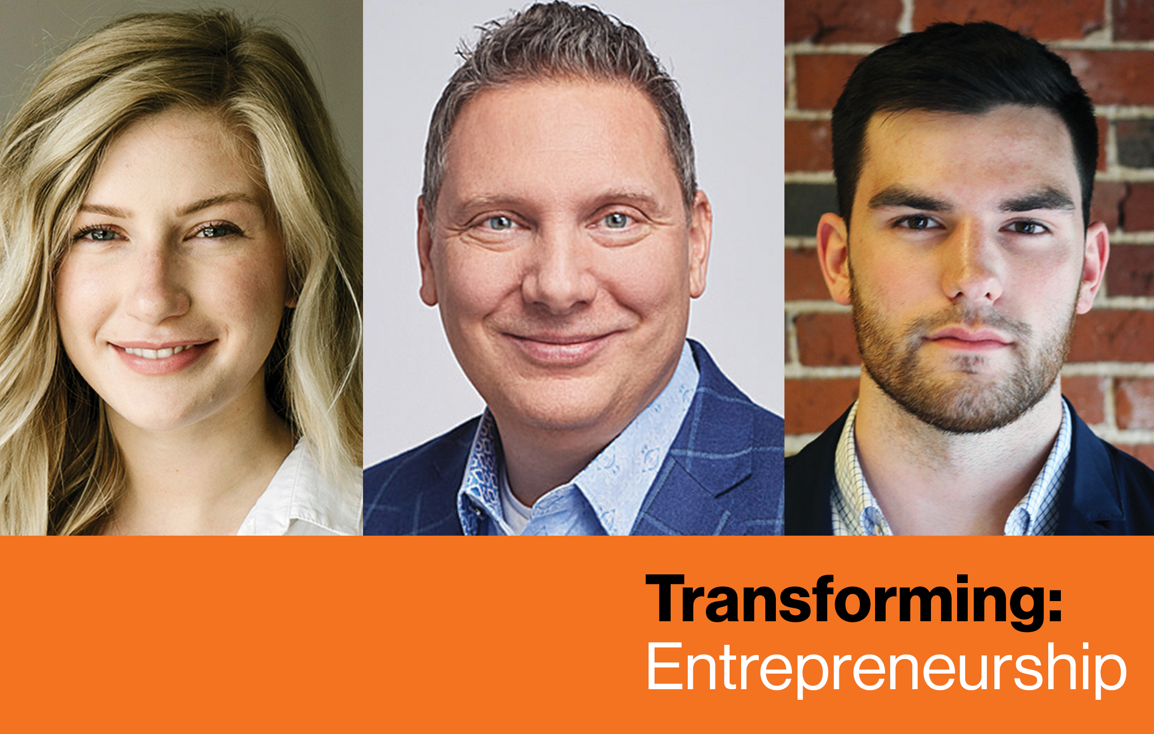 img: Images of Kailey Bradt, Rob Frasca, and Nicholas Lemieux   Text: Transforming Entrepreneurship