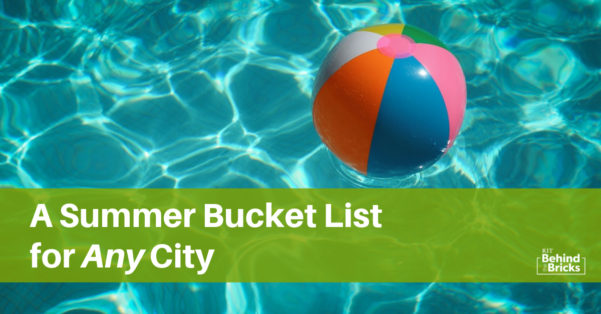 A Summer Bucket List For Any City Behind The Bricks Rit