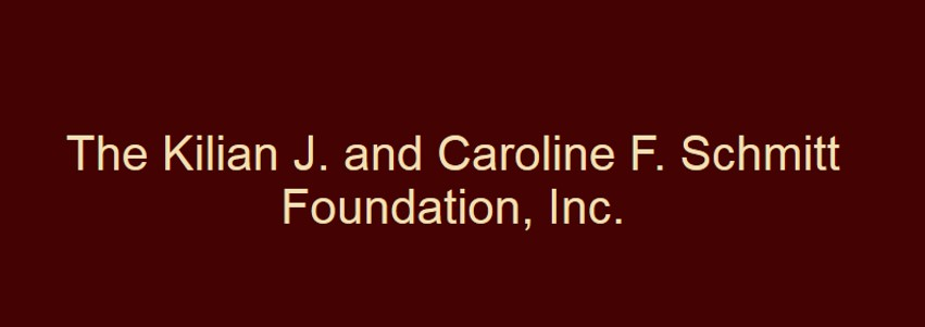 Kilian J. and Caroline F. Schmitt Foundation