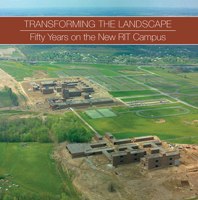 Transforming the landscape: Fifty years of the new RIT Campus