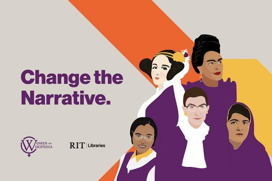 Illustration of famous women dressed in purple with text that reads: Change the narrative. Women on Wikipedia. RIT Libraries