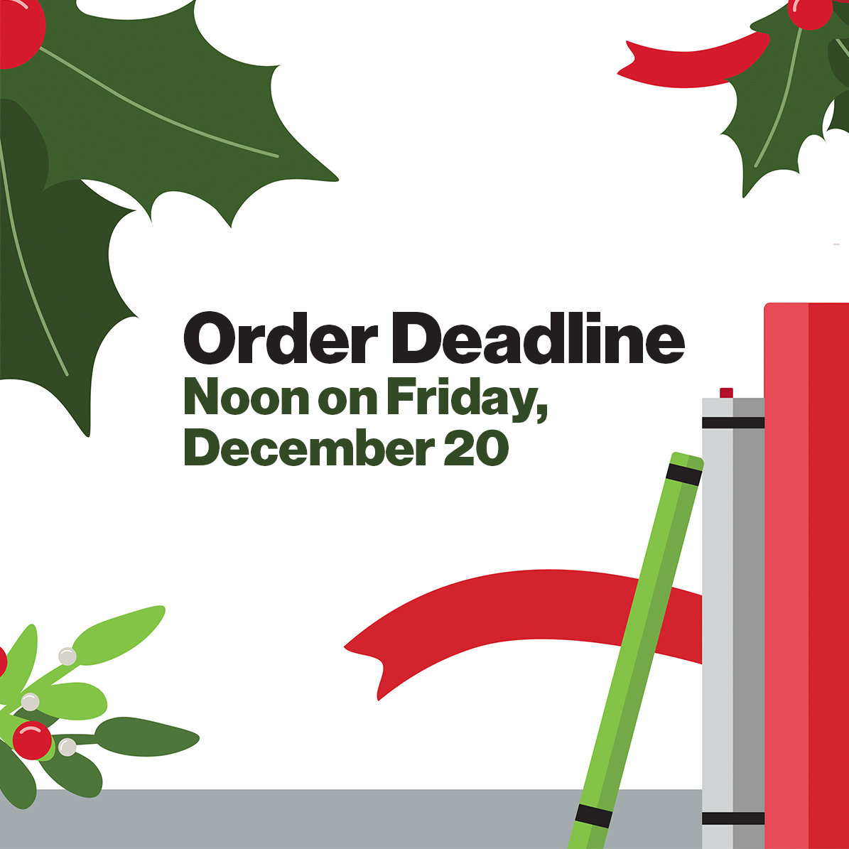 Order Deadline: Noon on Friday, December 20