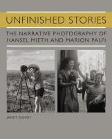 Unfinished Stories: The Narrative Photography of Hansel Mieth and Marion Palfi
