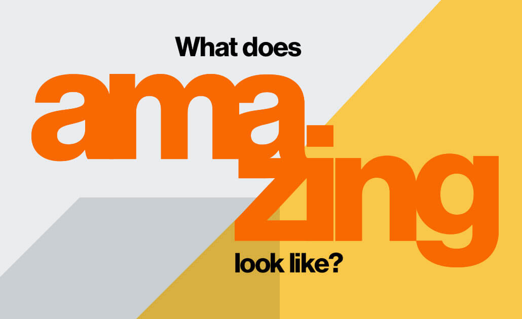 What does amazing look like?