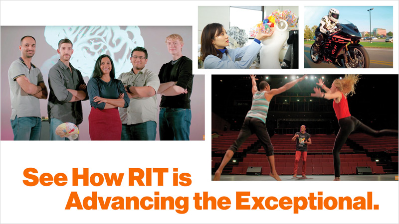 Side-by-side photos of RIT students and activities with the text See How RIT is Advancing the Exceptional underneath.