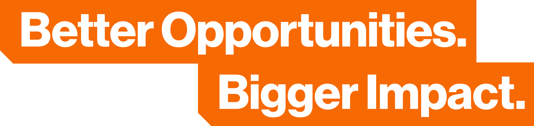Graphic text that says Better Opportunities. Bigger Impact.
