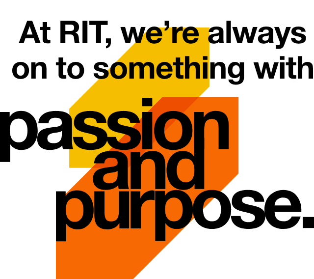 Stylized text that reads: At RIT we're always on to something with passion and purpose.