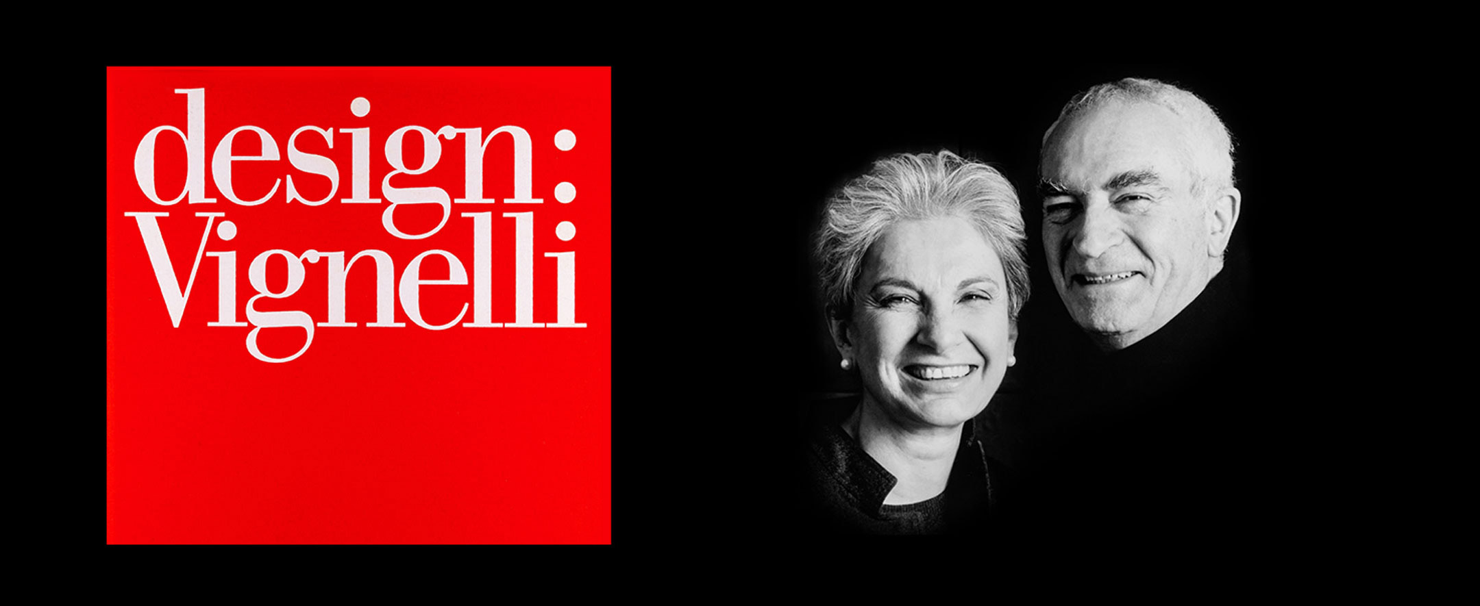 "a black image with Massimo and Lella Vignelli, with the text ""design: Vignelli"" on a red background"